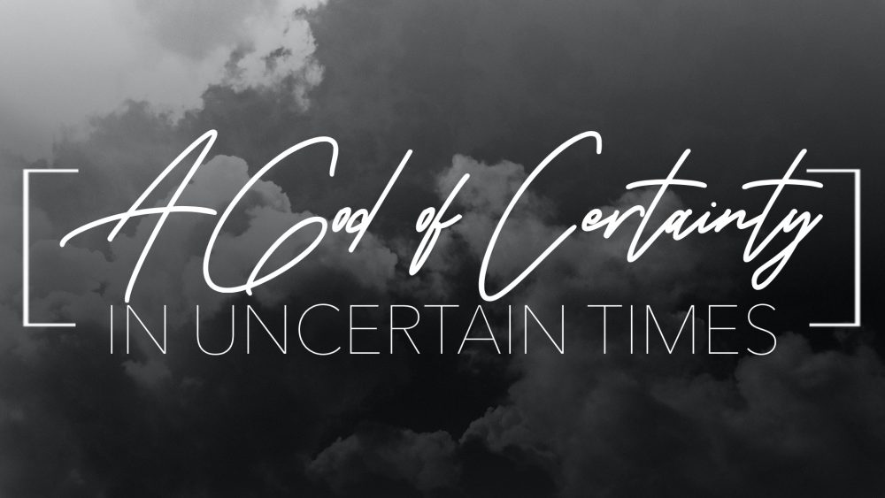 A God Of Certainty In Uncertain Times Image